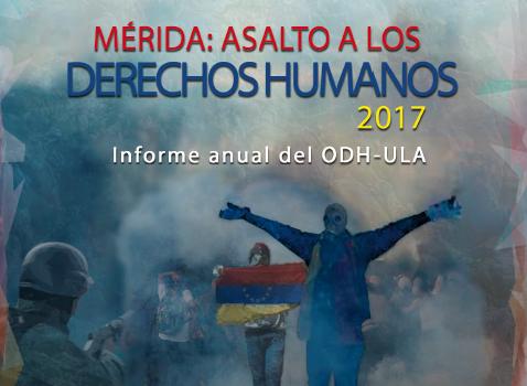 [Informe] Mérida asalto a los Derechos Humanos 2017. Informe anual del ODH-ULA