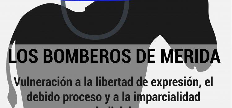 [Informe] Los bomberos de Mérida. Vulneración a la libertad de expresión el debido proceso y a la imparcialidad judicial