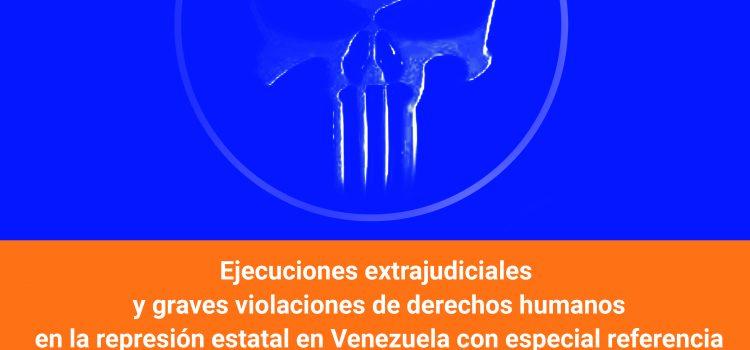 [Informe] Ejecuciones extrajudiciales y graves violaciones de derechos humanos en la represión estatal en Venezuela con especial referencia a la región andina -2019