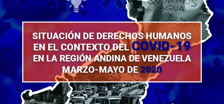 Situación de derechos humanos en el contexto del COVID-19  en la región andina de Venezuela  Marzo-Mayo de 2020