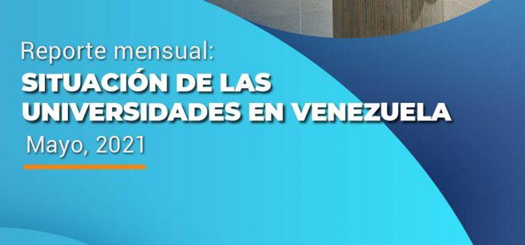 Situación de las universidades en Venezuela, Reporte mensual: Mayo, 2021.